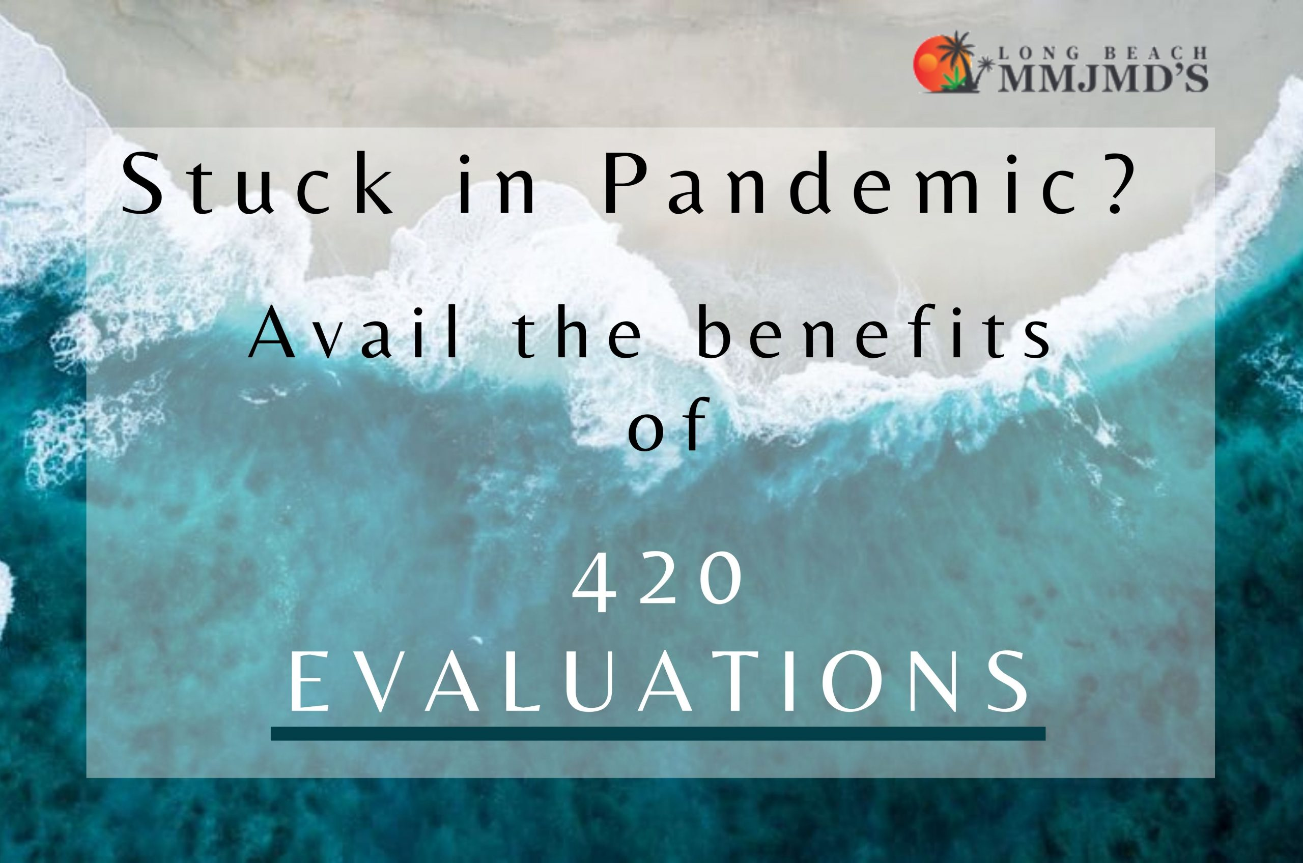 Avail benefits of 420 evaluations in pandemic