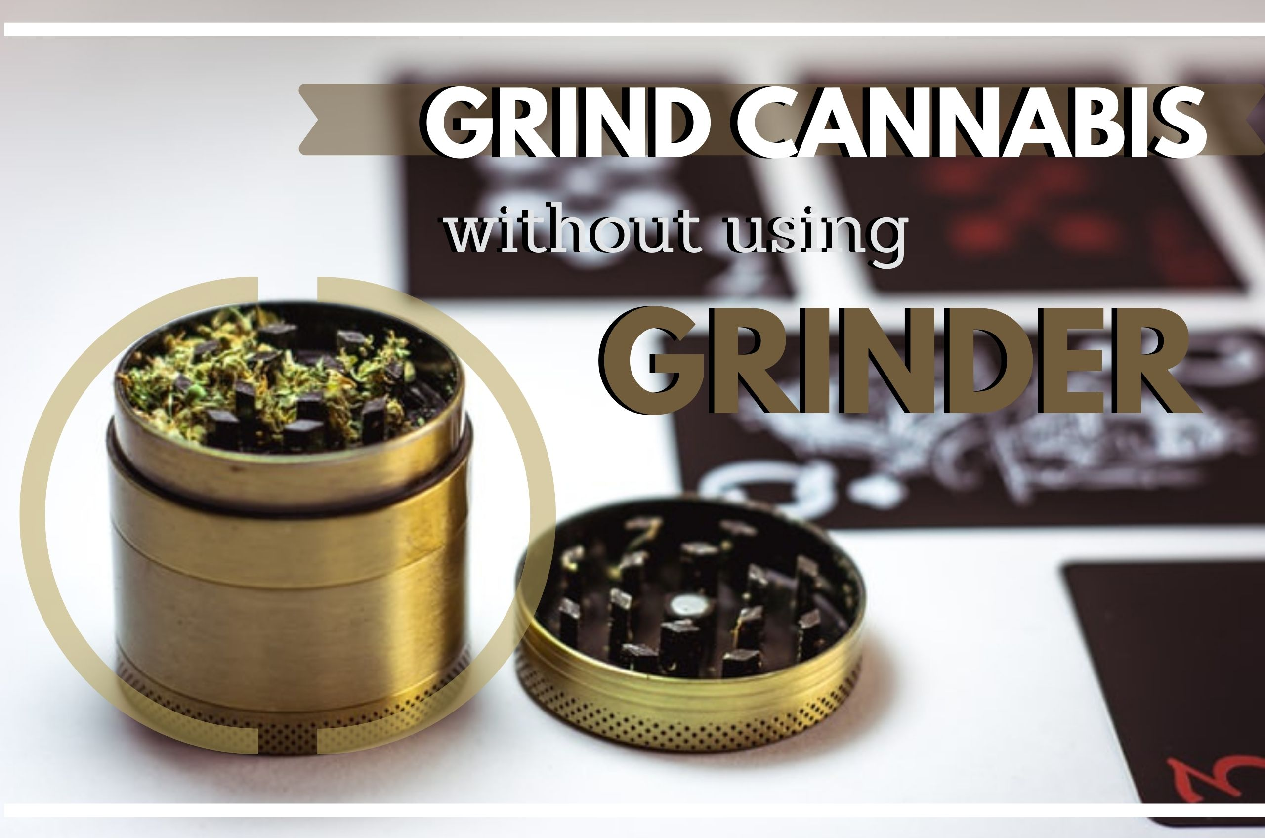 Grind Your Cannabis Buds Without a Grinder